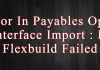 Error In Payables Open Interface Import : PA Flexbuild Failed